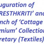 . Inauguration of 'SHRESTHKRITI' and Launch of 'Cottage Premium' Collection by Secretary (Textiles)